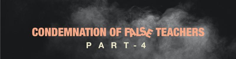 "Sermon ""Condemnation of False Teachers"" Pt.4"